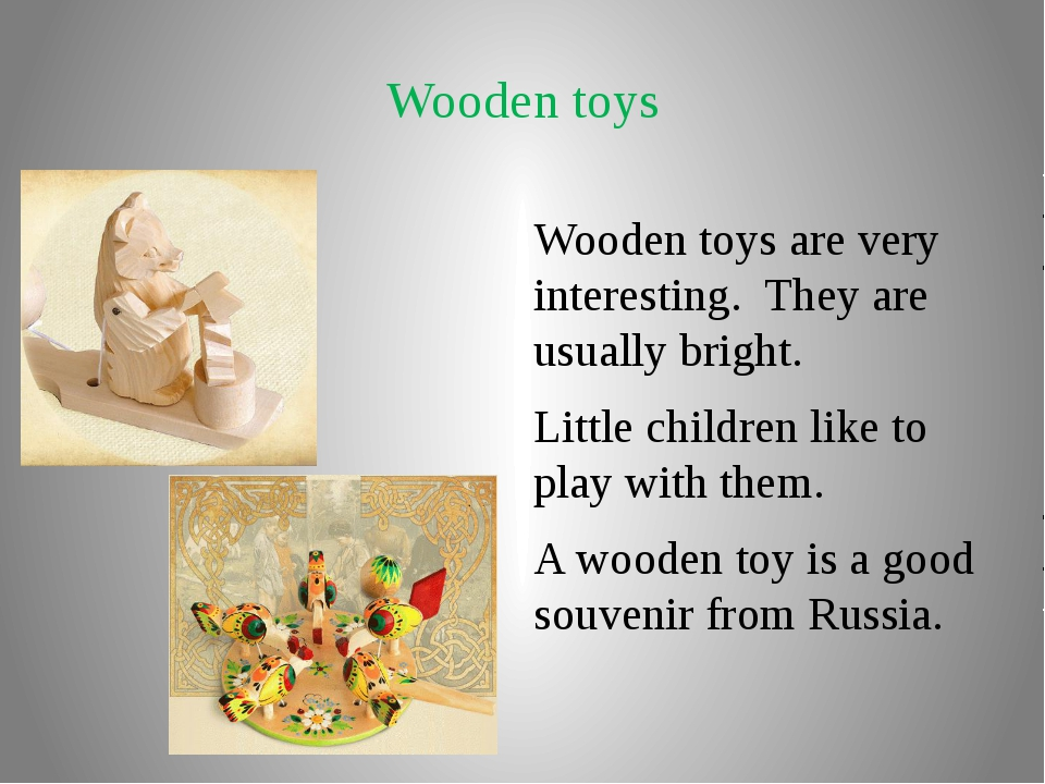 Wooden toys Wooden toys are very interesting. They are usually bright. Little...