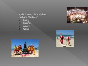 In which season do Australians celebrate Christmas? Spring Summer Autumn Winter