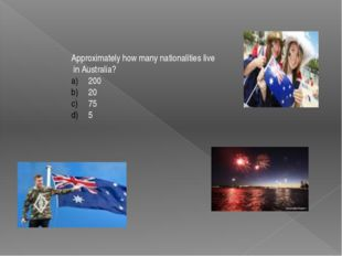 Approximately how many nationalities live in Australia? 200 20 75 5