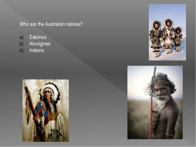 Who are the Australian natives? Eskimos Aborigines Indians