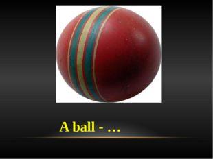 A ball - …
