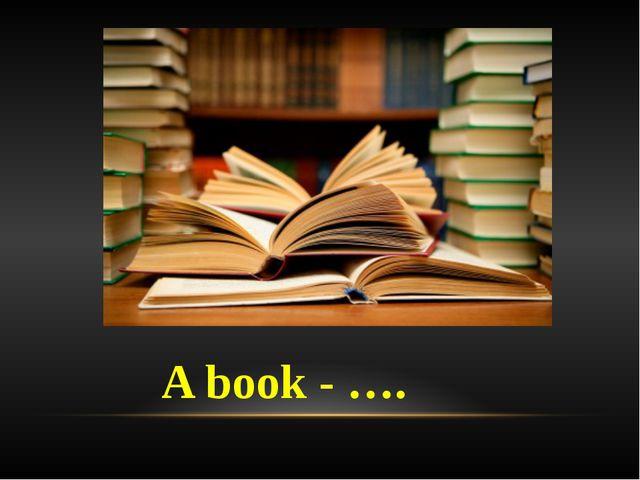 A book - ….