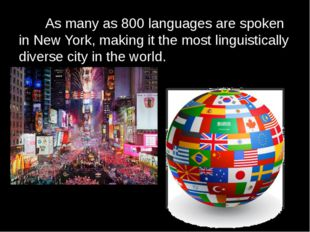 As many as 800 languages are spoken in New York,making it the most linguist
