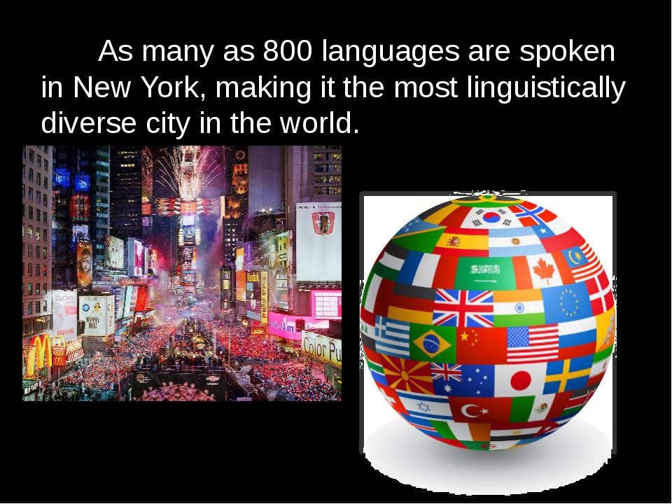 As many as 800 languages are spoken in New York,making it the most linguist...