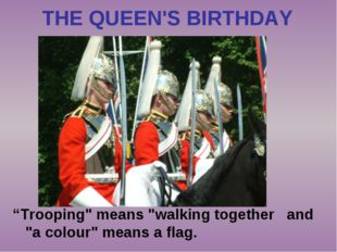 """Trooping"" means ""walking together and ""a colour"" means a flag. THE QUEEN'S"