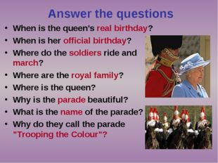 Answer the questions When is the queen's real birthday? When is her official