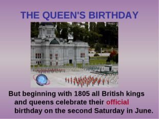 THE QUEEN'S BIRTHDAY But beginning with 1805 all British kings and queens cel