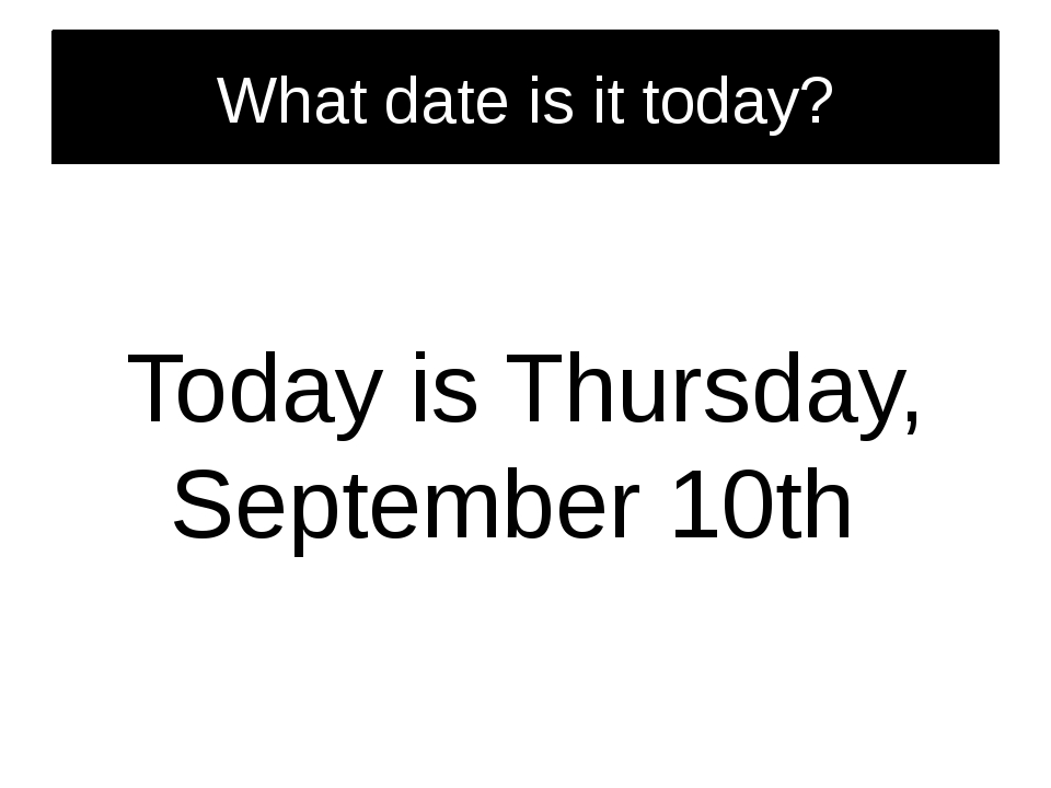 What date is it today? Today is Thursday, September 10th