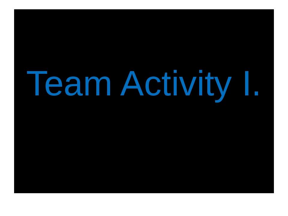 Team Activity I.