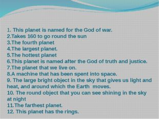 1. This planet is named for the God of war. 2.Takes 160 to go round the sun 3