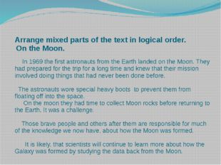 Arrange mixed parts of the text in logical order. On the Moon.   In 1969 the