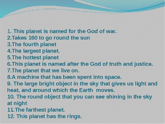 1. This planet is named for the God of war. 2.Takes 160 to go round the sun 3...