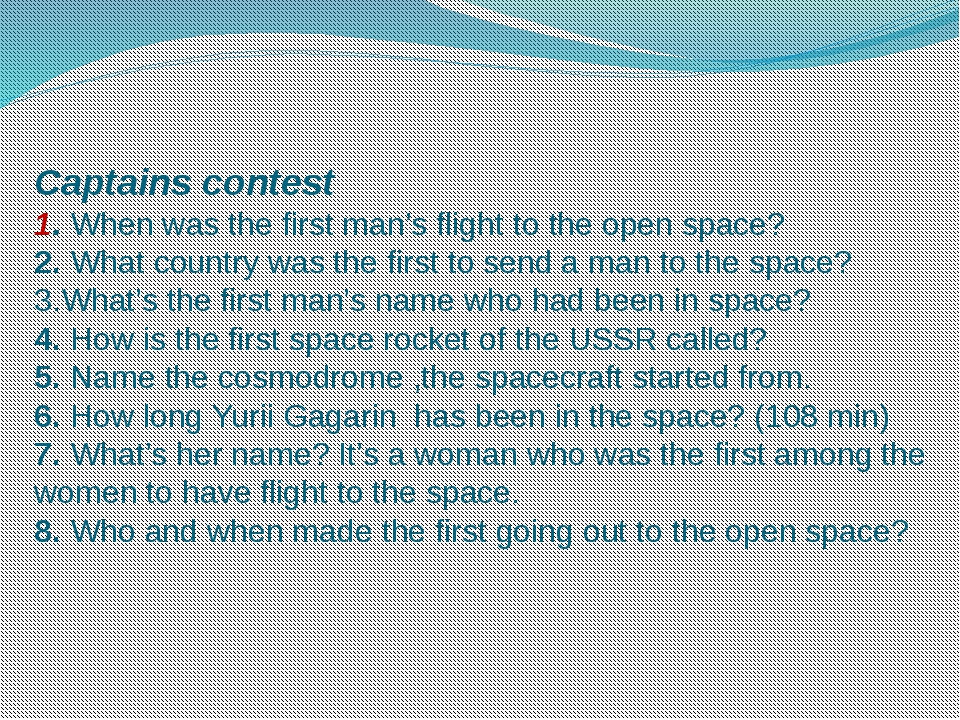 Captains contest 1. When was the first man's flight to the open space? 2. Wha...