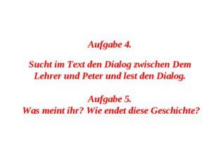 Aufgabe 4. Sucht im Text den Dialog zwischen Dem Lehrer und Peter und lest de