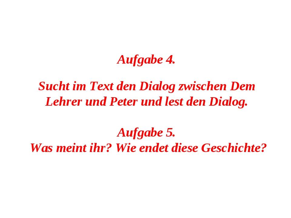 Aufgabe 4. Sucht im Text den Dialog zwischen Dem Lehrer und Peter und lest de...