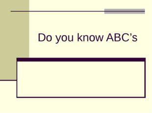 Do you know ABC's