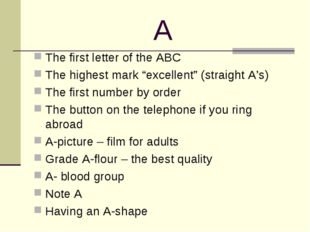 "A The first letter of the ABC The highest mark ""excellent"" (straight A's) The"