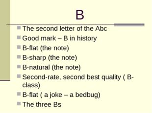 B The second letter of the Abc Good mark – B in history B-flat (the note) B-s