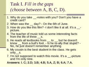 Task I. Fill in the gaps (choose between А, В, С, D). 1. Why do you take __-n