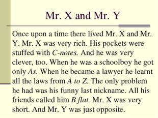 Mr. X and Mr. Y Once upon a time there lived Mr. X and Mr. Y. Mr. X was very