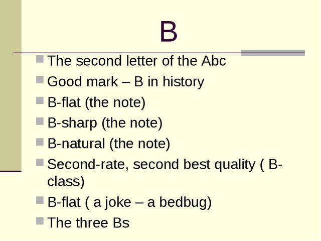 B The second letter of the Abc Good mark – B in history B-flat (the note) B-s...