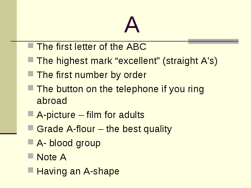 "A The first letter of the ABC The highest mark ""excellent"" (straight A's) The..."