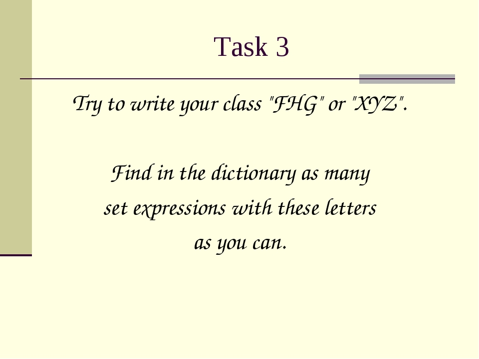"Task 3 Try to write your class ""FHG"" or ""XYZ"". Find in the dictionary as many..."