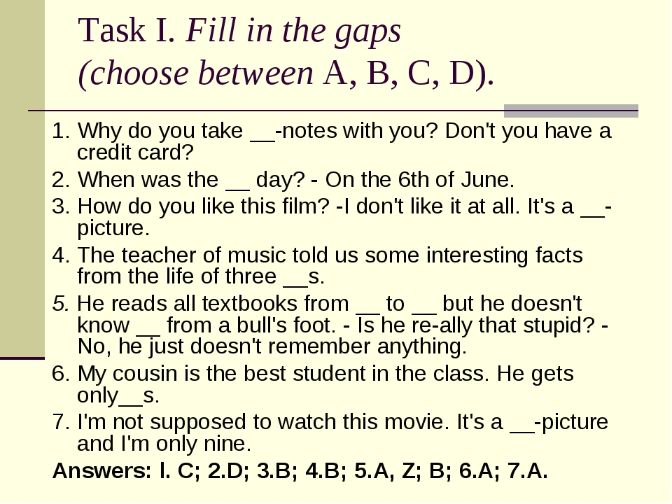 Task I. Fill in the gaps (choose between А, В, С, D). 1. Why do you take __-n...