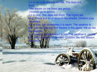 1.It is not cold, but it is not hot. The days are short. The leaves on the tr