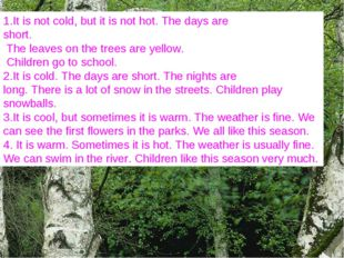 Read and find out It is not cold, but it is not hot. The days are short. The