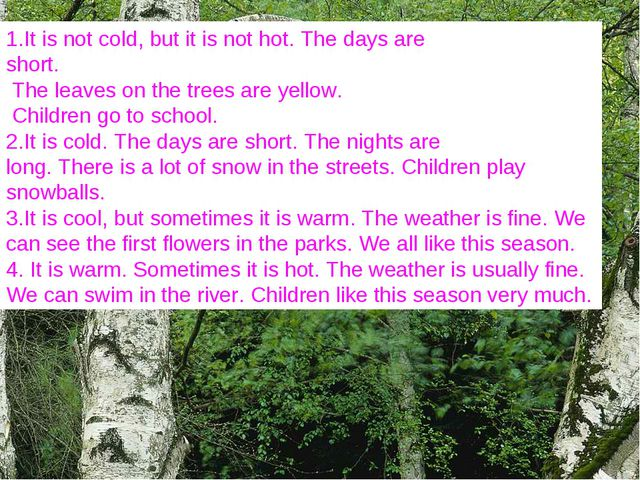 Read and find out It is not cold, but it is not hot. The days are short. The...