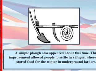 А simple plough also appeared about this time. This improvement allowed peopl