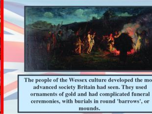 The people of the Wessex culture developed the most advanced society Britain