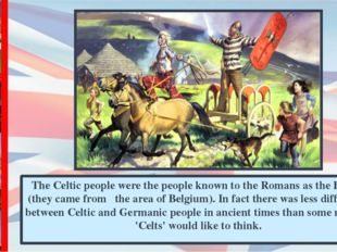 The Сeltic people were the people known to the Romans as the Belgae (they cam