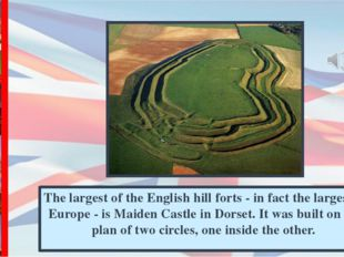 The largest of the English hill forts - in fact the largest in Europe - is Ma