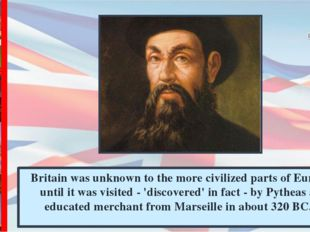 Britain was unknown to the more civilized parts of Europe until it was visite