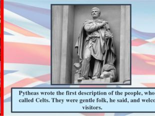 Pytheas wrote the first description of the people, whom he called Celts. They