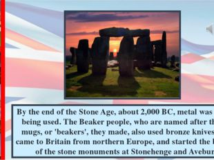 By the end of the Stone Age, about 2,000 BC, metal was already being used. Th
