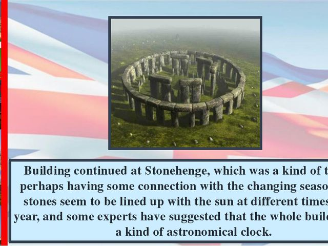 Building continued at Stonehenge, which was а kind of temple, perhaps having...