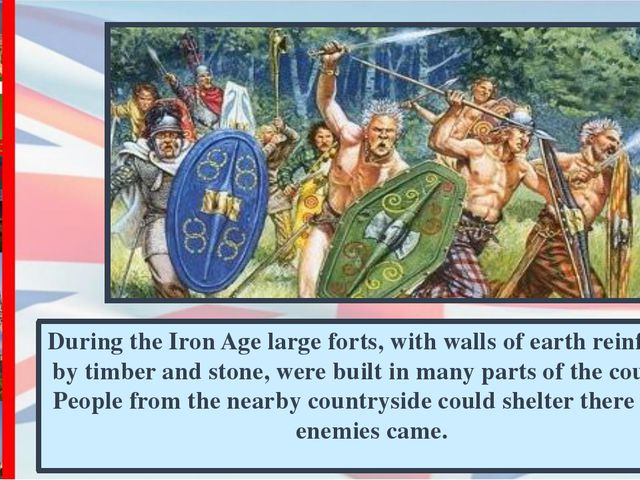 During the Iron Age large forts, with walls of earth reinforced by timber and...