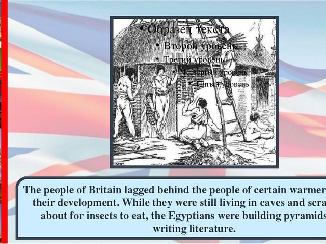 The people of Britain lagged behind the people of certain warmer lands in the...