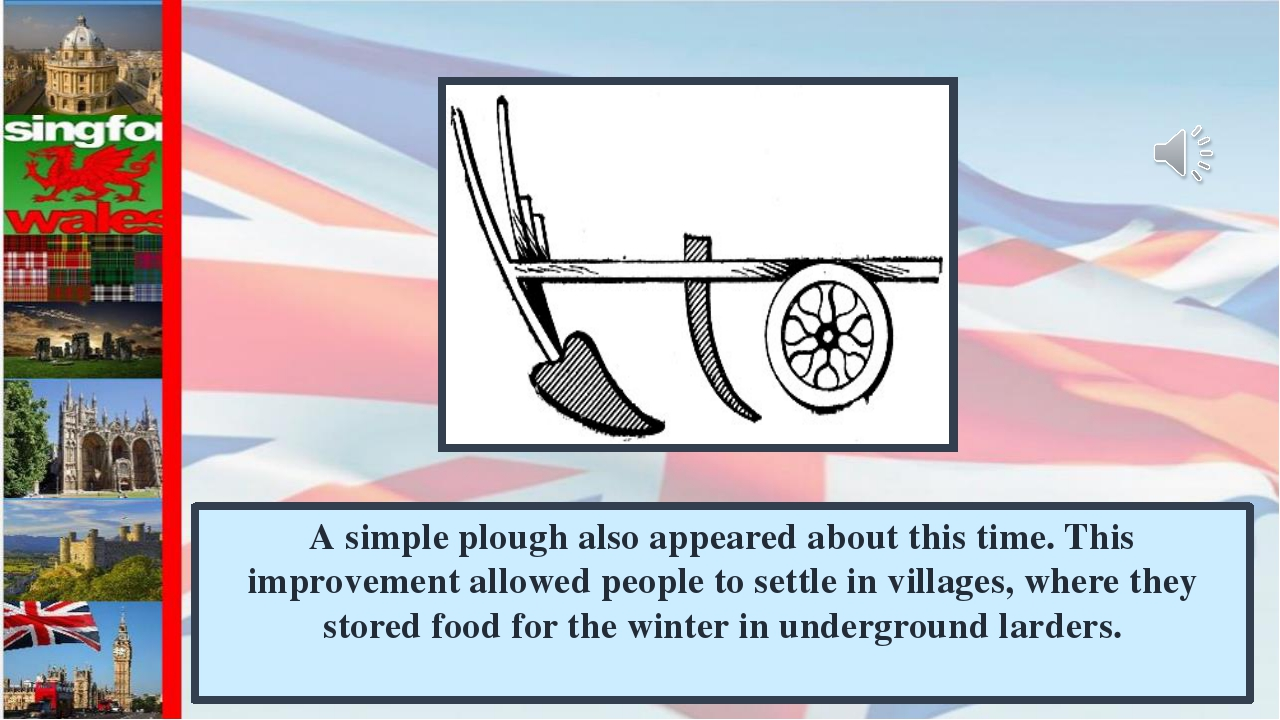 А simple plough also appeared about this time. This improvement allowed peopl...