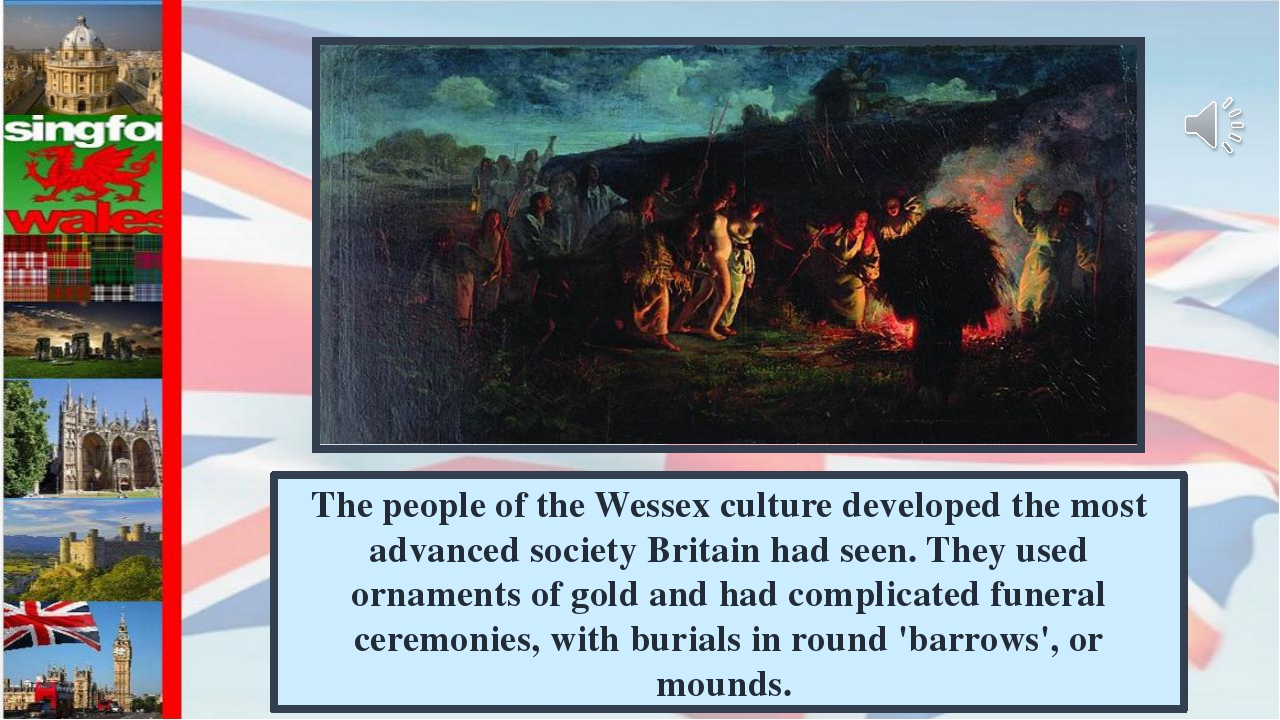 The people of the Wessex culture developed the most advanced society Britain...