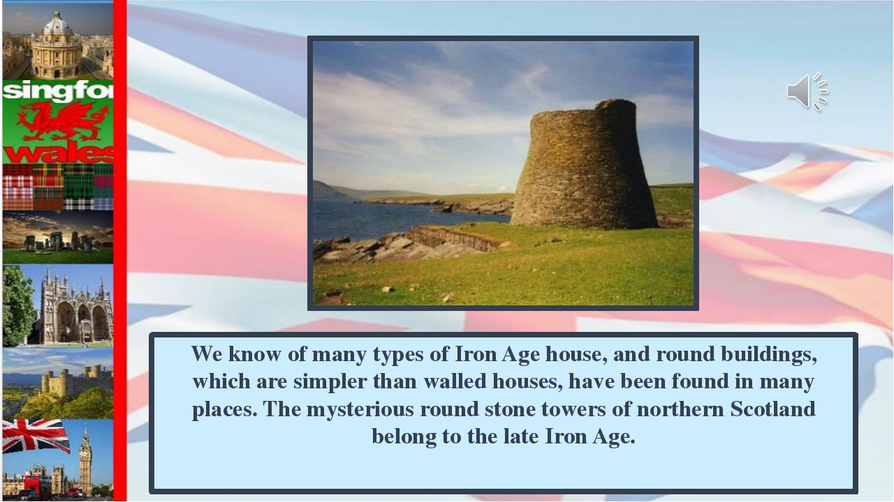 We know of many types of Iron Age house, and round buildings, which are simpl...