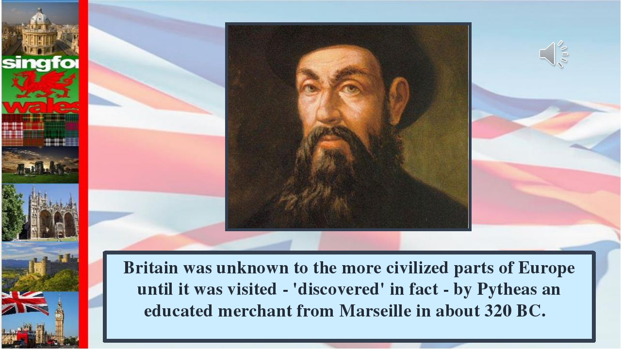 Britain was unknown to the more civilized parts of Europe until it was visite...