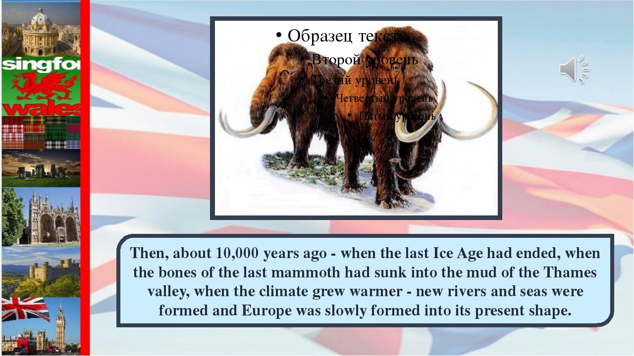 Then, about 10,000 years ago - when the last Ice Age had ended, when the bone...