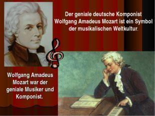 Wolfgang Amadeus Mozart war der geniale Musiker und Komponist. Der geniale de