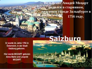Er wurde im Jahre 1756 in Österreich, in der Stadt Salzburg geboren. Hier wur