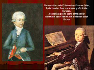 Sie besuchten viele Kulturzentren Europas: Wien, Paris, London, Rom und ander