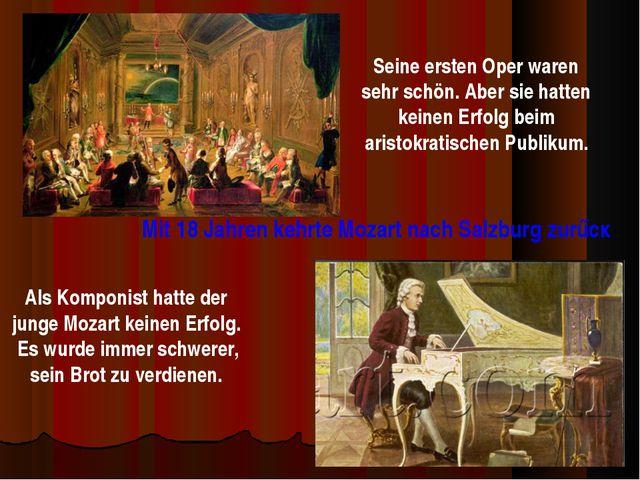 Seine ersten Oper waren sehr schön. Aber sie hatten keinen Erfolg beim aristo...